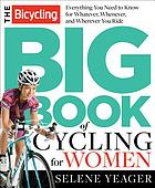 The bicycling big book of cycling for women : everything you need to know for whatever, whenever, and wherever you ride