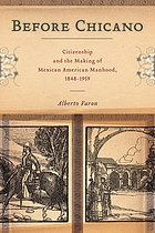 Before Chicano : citizenship and the making of Mexican American manhood, 1848-1959