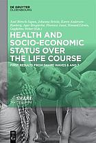 Health and socio-economic status over the life course : first results from SHARE waves 6 and 7