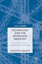 Technology and the insurance industry : re-configuring the competitive landscape
