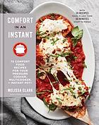 Comfort in an instant : 75 comfort food recipes for your pressure cooker, multicooker + instant pot