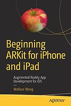 Beginning ARKit for iPhone and iPad : augmented reality app development for iOS