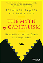 The myth of capitalism : monopolies and the death of competition