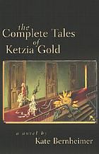 The complete tales of Ketzia Gold : a novel