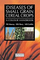 Diseases of small grain cereal crops : a colour handbook