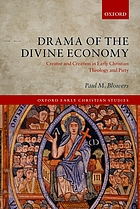 Drama of the divine economy : creator and creation in early Christian theology and piety