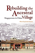 Rebuilding the ancestral village : Singaporeans in China