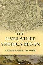 The river where America began : a journey along the James