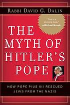 The myth of Hitler's Pope : how Pope Pius XII rescued Jews from the Nazis