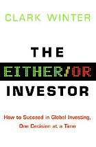 The either or investor how to succeed in global investing, one decision at a time
