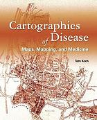 Cartographies of disease : maps, mapping, and medicine