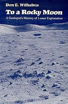 To a rocky moon : a geologist's history of lunar exploration