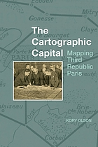 The cartographic capital : mapping Third Republic Paris, 1889-1934