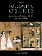 Following Osiris : perspectives on the Osirian afterlife from four millennia