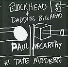 Blockhead + daddies bighead : Paul McCarthy at Tate Modern.