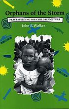 Orphans of the storm : peacebuilding for children of war