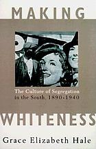 Making whiteness : the culture of segregation in the South, 1890-1940