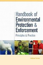 Handbook of environmental protection and enforcement : principles and practice