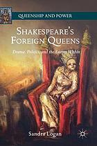 Shakespeare's foreign queens : drama, politics, and the enemy within