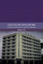 Celluloid Singapore : cinema, performance and the national