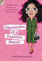 Chronicles of a fashion buyer : the mostly true adventures of an international fashion buyer