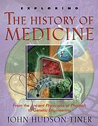 Exploring the history of medicine : from the ancient physicians of Pharaoh to genetic engineering