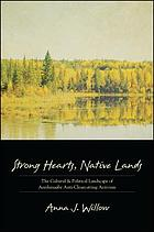 Strong hearts, Native lands : the cultural and political landscape of Anishinaabe anti-clearcutting activism