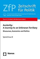 Austerity: A Journey to an Unknown Territory : Discourses, Economics and Politics