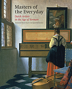 Masters of the Everyday : Dutch artists in the age of Vermeer