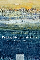 Putting metaphysics first : essays on metaphysics and epistemology