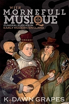 With mornefull musique : funeral elegies in early modern England