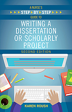 A Nurse's Step by-Step Guide to Writing a Dissertation or Scholarly Project, Second Edition.