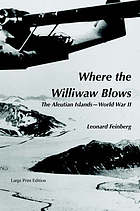 Where the Williwaw blows : the Aleutian Islands, World War II