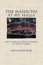 The massacres at Mt. Halla : sixty years of truth seeking in South Korea