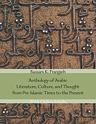 Anthology of Arabic literature, culture, and thought from pre-Islamic times to the present