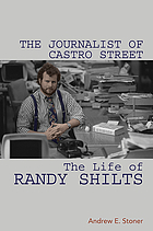 The journalist of Castro Street : the life of Randy Shilts