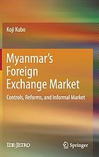 Myanmar's foreign exchange market : controls, reforms, and informal market