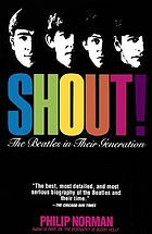 Shout! : the Beatles in their generation