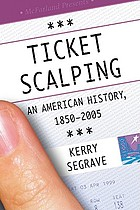 Ticket Scalping : an American History, 1850-2005.