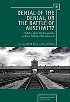 Denial of the denial, or the battle of Auschwitz : the demography and geopolitics of the Holocaust : the view from the twenty-first century
