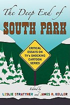 The deep end of South Park : critical essays on television's shocking cartoon series