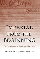 Imperial from the beginning : the constitution of the original executive