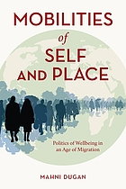 Mobilities of self and place : politics of wellbeing in an age of migration