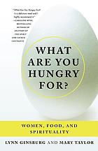 What are you hungry for? : women, food, and spirituality