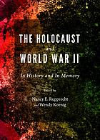 The Holocaust and World War II : in history and in memory