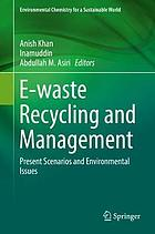 E-waste Recycling and Management : Present Scenarios and Environmental Issues
