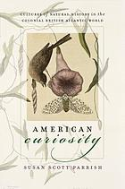American curiosity : cultures of natural history in the colonial British Atlantic world