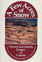 A few acres of snow : literary and artistic images of Canada