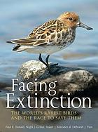 Facing extinction : the world's rarest birds and the race to save them