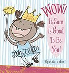 Wow! : it sure is good to be you